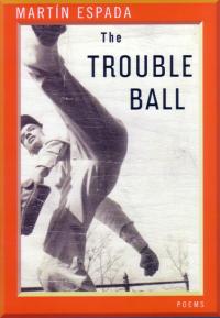 The Trouble Ball by Martin Espada