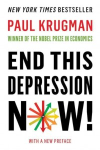 End This Depression Now! by Paul Krugman