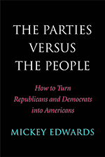 Mickey Edward's new book is The Parties Versus the People: How to Turn Republicans and Democrats into Americans
