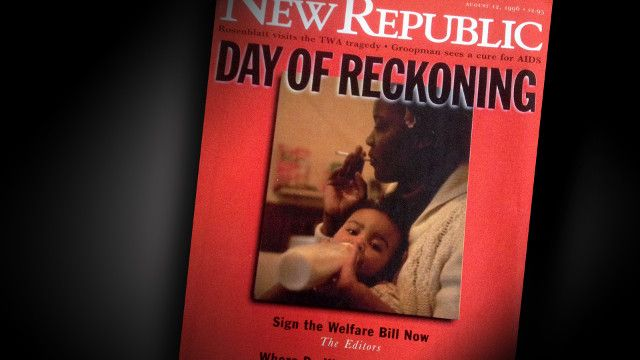 An illustrative 1996 cover story urges Bill Clinton to sign welfare reform in The New Republic.