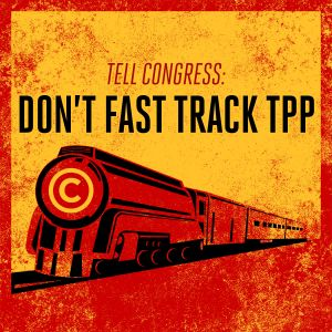 TELL CONGRESS: Don't Fast Track TPP