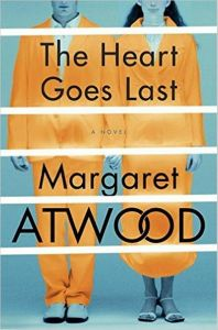 The Heart Goes Last, by Margaret Atwood