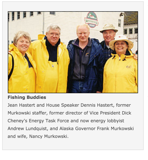 Jean Hastert and House Speaker Dennis hastert, former Murkowski staffer,m former director of Vice president Dick Cheney's Energy Task Force and now energy lobbyist Andrew Lundquist, and Alaska Governor Frank Murtowski and wife, Nancy Murkowski.