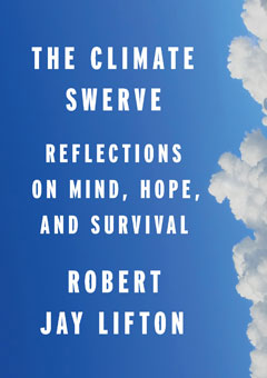 The Climate Swerve: Reflections of Mind, Hope, and Survival. By Robert Jay Lifton.